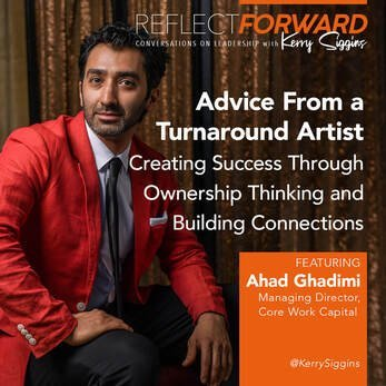 EP 7: ADVICE FROM A TURNAROUND ARTIST – CONNECTING THROUGH SHARED EXPERIENCES W/AHAD GHADIMI