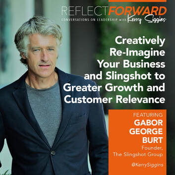 EP 8: USE CREATIVITY TO RE-IMAGINE YOUR BUSINESS AND SLINGSHOT TO GREATER GROWTH WITH GABOR GEORGE BURT