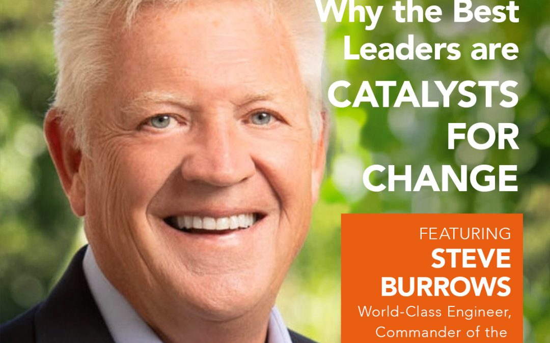 EP 11: Why the Best Leaders are Catalysts for Change w/ Steve Burrows