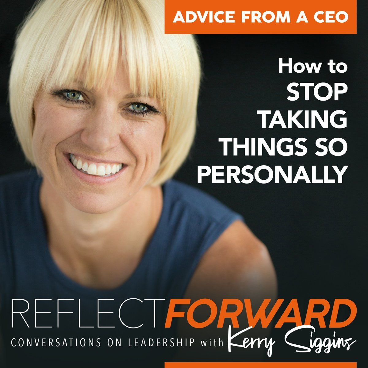EP 19: Advice From a CEO: Stop Taking Things So Personally