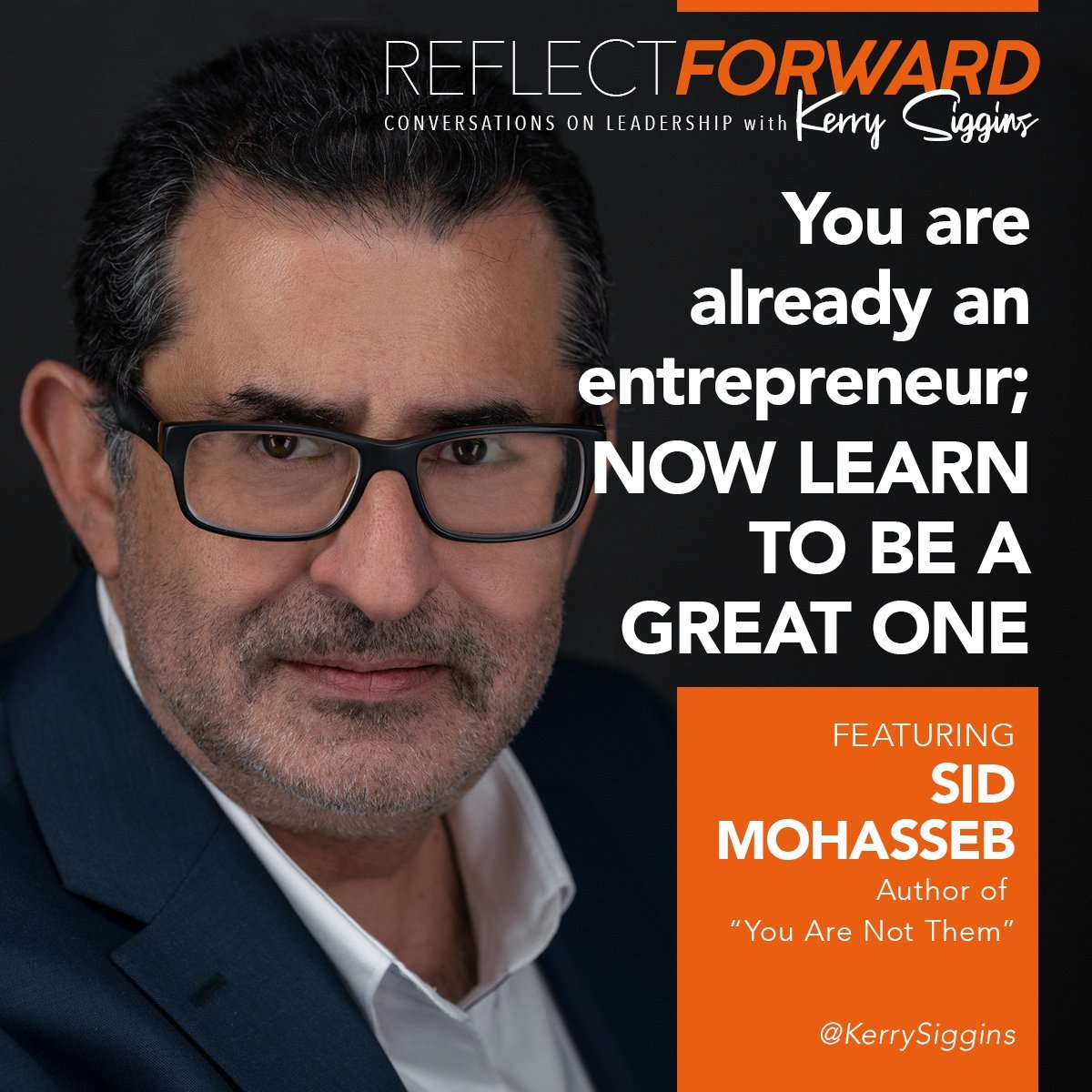 EP 18: You Are Already an Entrepreneur; Now Learn How to Be a Great One w/ Sid Mohasseb