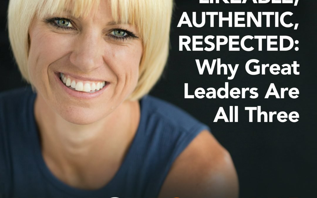 EP 17: Likeable, Authentic, and Respected: Why Great Leaders Are All Three