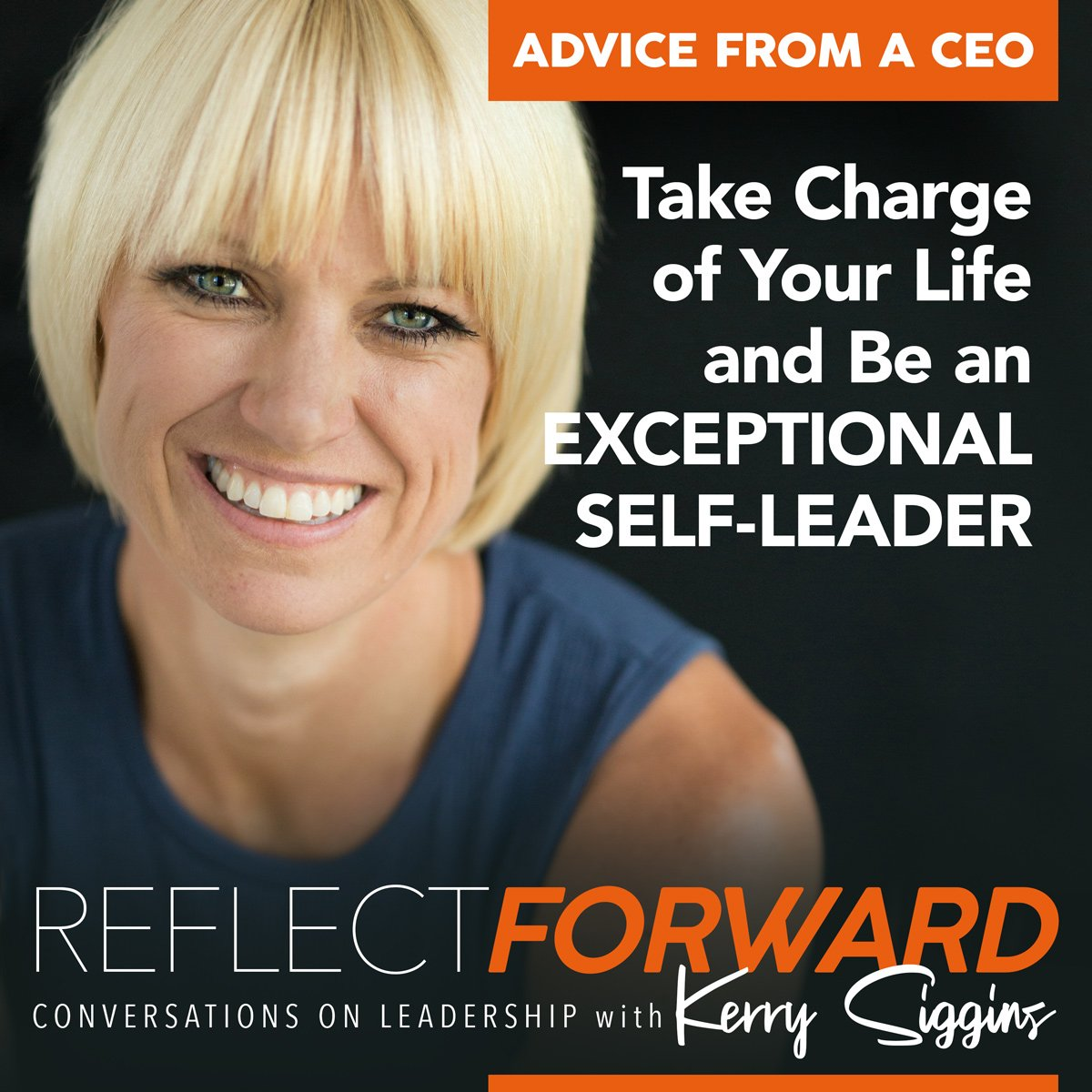 EP 23: Advice From a CEO: Take Charge of Your Life and Be an Exceptional Self-Leader