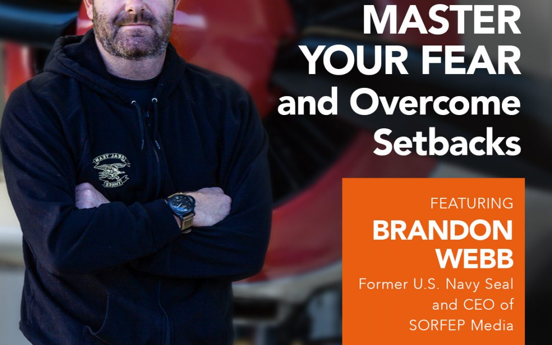 EP 22: Master Your Fear to Overcome Setbacks w/ Brandon Webb