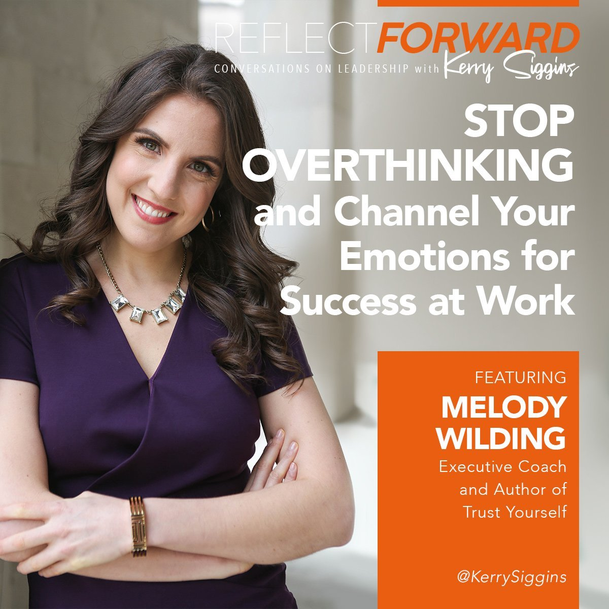 EP24: Stop Overthinking and Channel Your Emotions for Success at Work w/ Melody Wilding