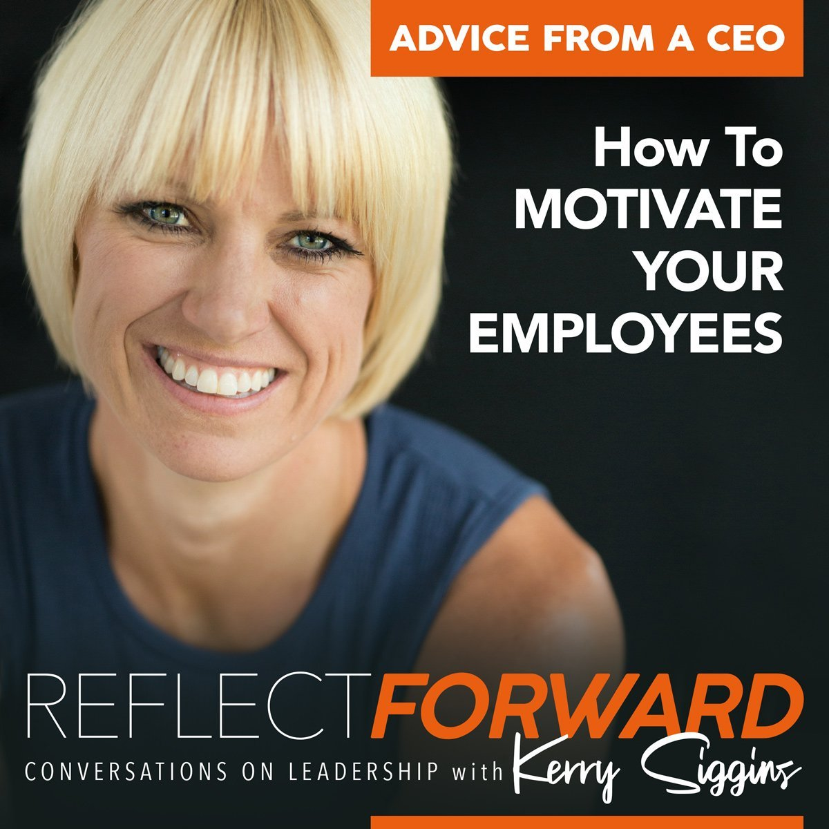 Motivate Your Employees Kerry Siggins Reflect Forward Podcast
