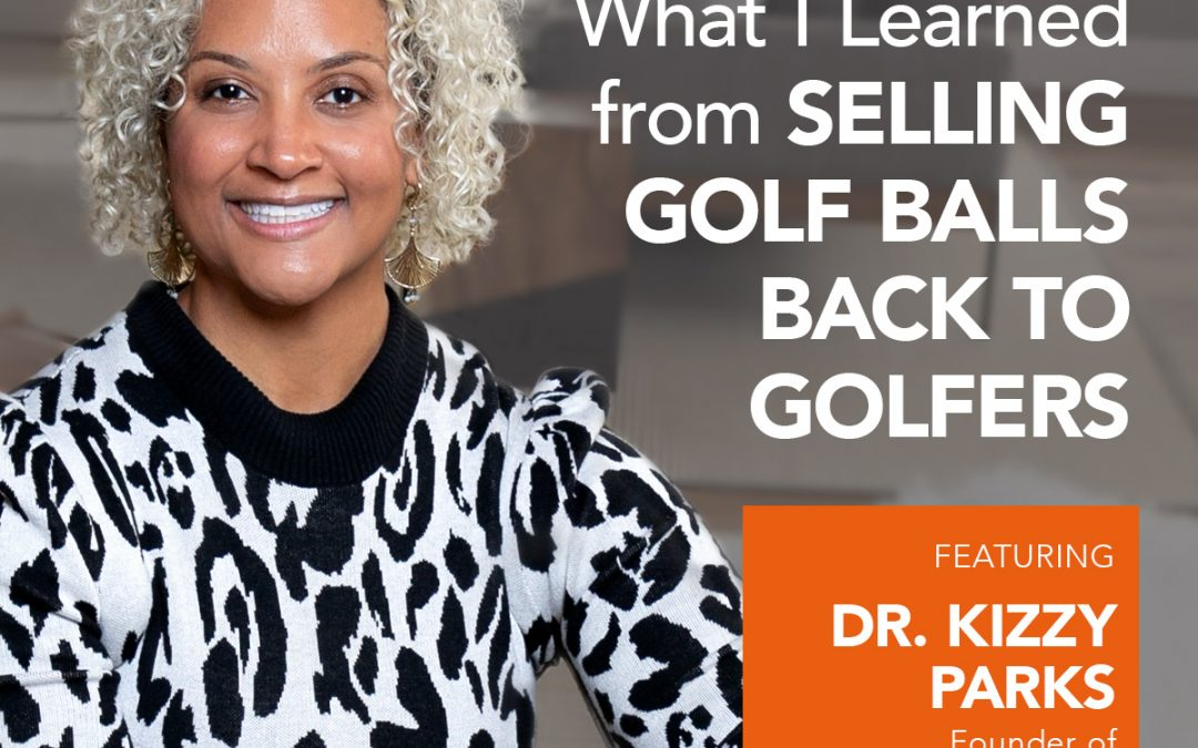 What I Learned from Selling Golf Balls Back to Golfers w/ Dr. Kizzy Parks