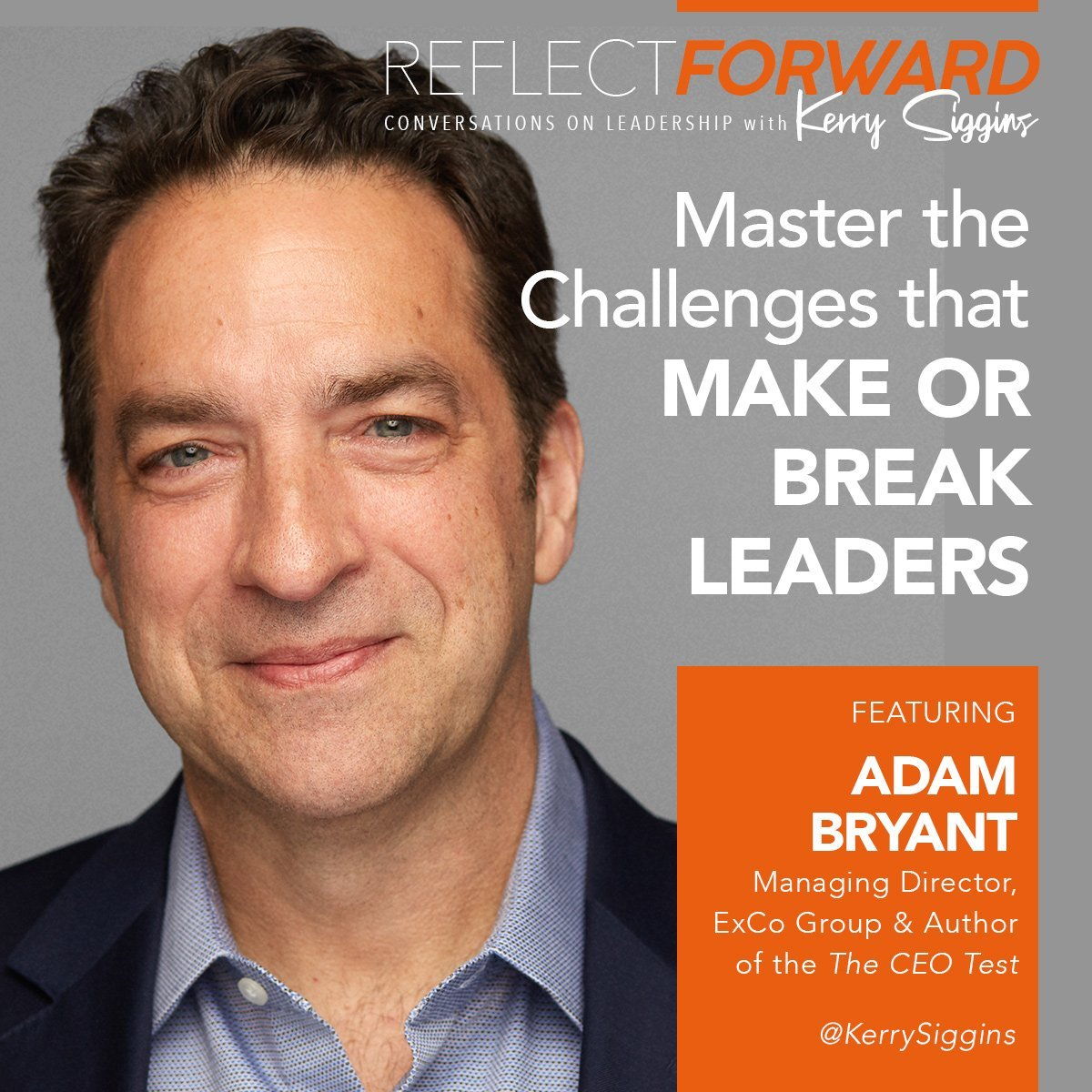 Master the Challenges That Make or Break All Leaders Kerry Siggins and Adam Bryant on Reflect Forward