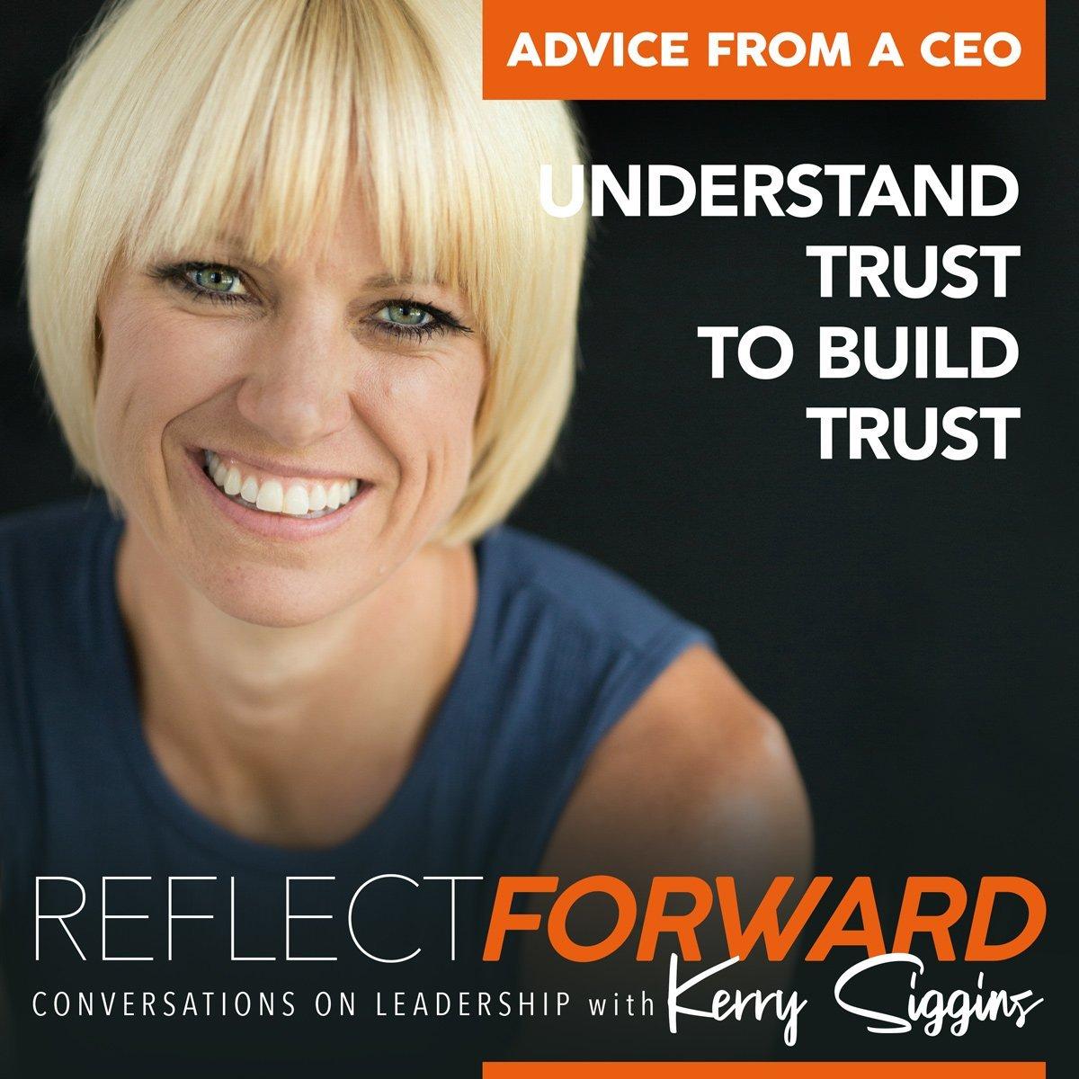 Understand Trust to Build Trust Kerry Siggins Reflect Forward