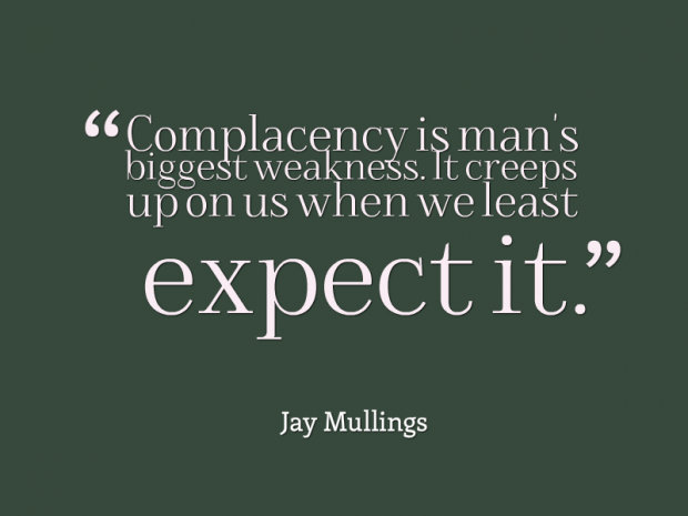 DON'T FALL INTO THE COMPLACENCY TRAP
