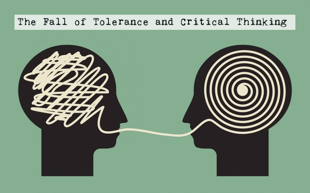 ​THE FALL OF TOLERANCE AND CRITICAL THINKING