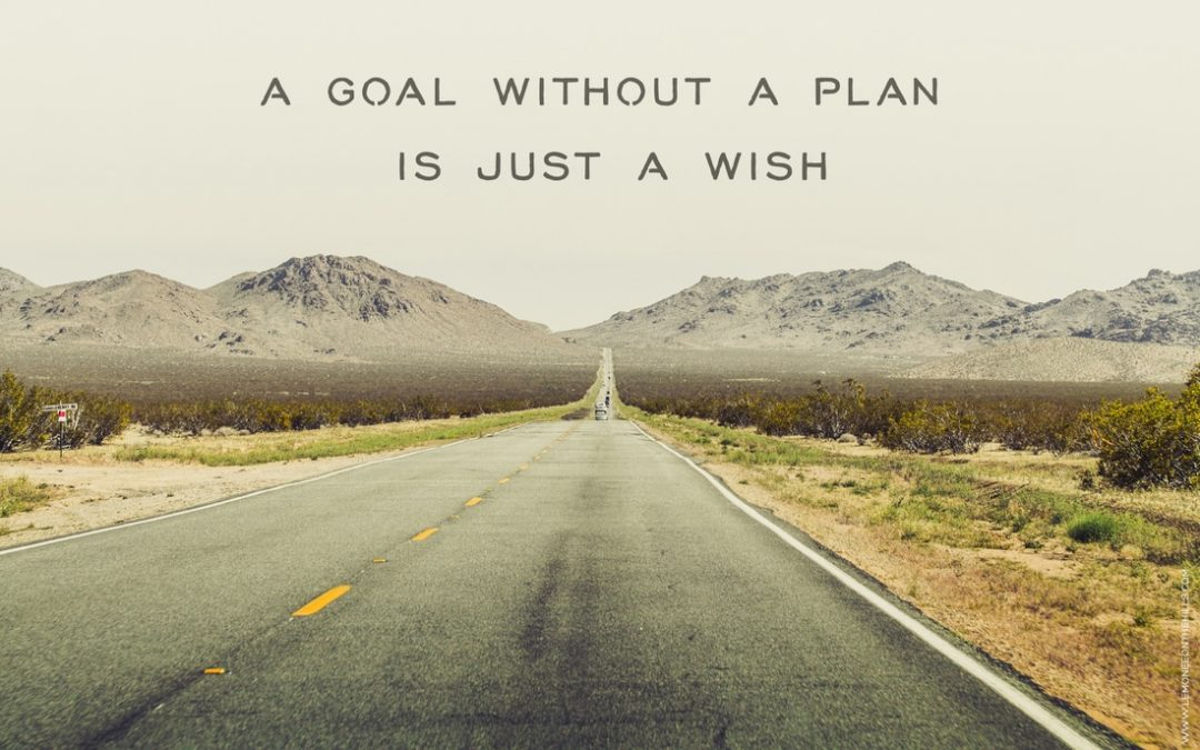 A GOAL WITHOUT A PLAN IS A WISH