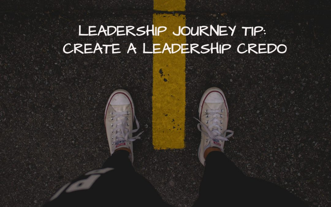 LEADERSHIP JOURNEY TIP: CREATE A LEADERSHIP CREDO