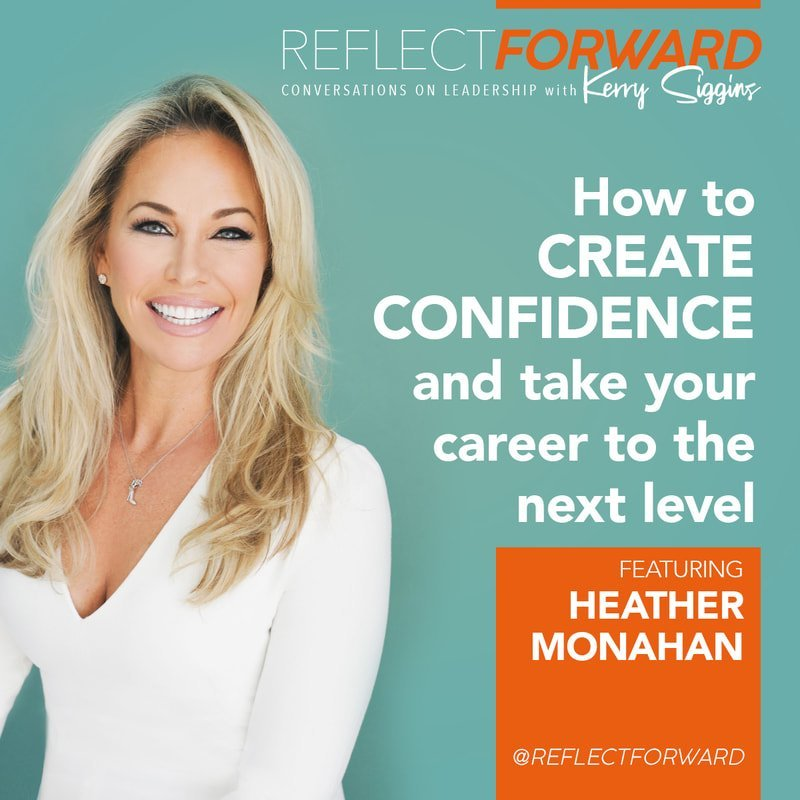 EP 3: HOW TO CREATE CONFIDENCE AND TAKE YOUR CAREER TO THE NEXT LEVEL W/ HEATHER MONAHAN
