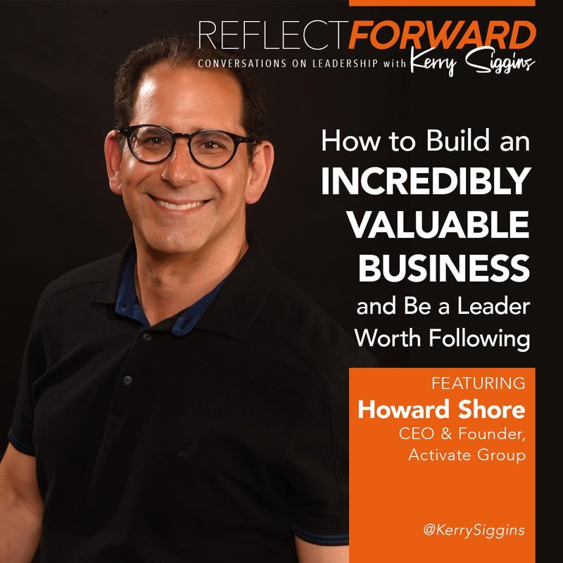 Howard shore, CEO and founder of activate group talking about being a leader worth following podcast
